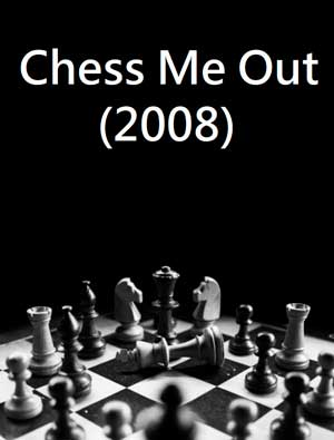 Chess Me Out (2008)