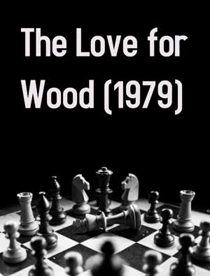 The Love for Wood (1979) Documentales de ajedrez