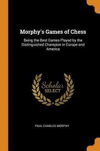 paul morphy morphy's games of chess being the best games played by the distinguished champion in europe and america