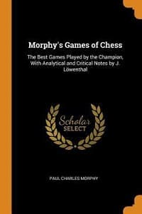 paul morphy morphy's games of chess the best games played by the champion, with analytical and critical notes by j. löwenthal